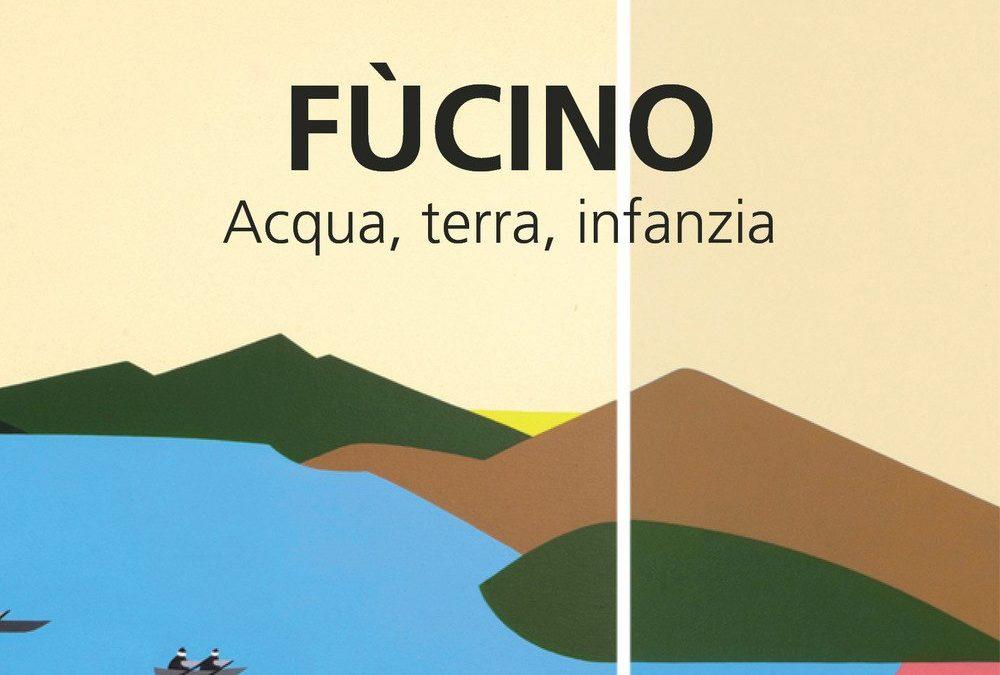 Fùcino. Acqua, terra, infanzia